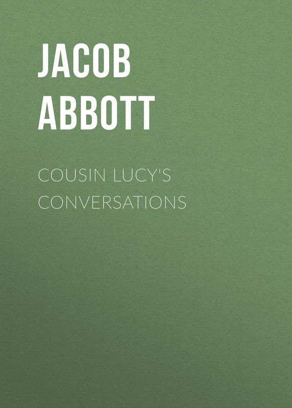 Abbott Jacob. Cousin Lucy's Conversations