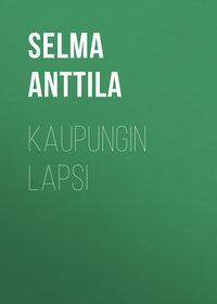 Anttila Selma - Kaupungin lapsi