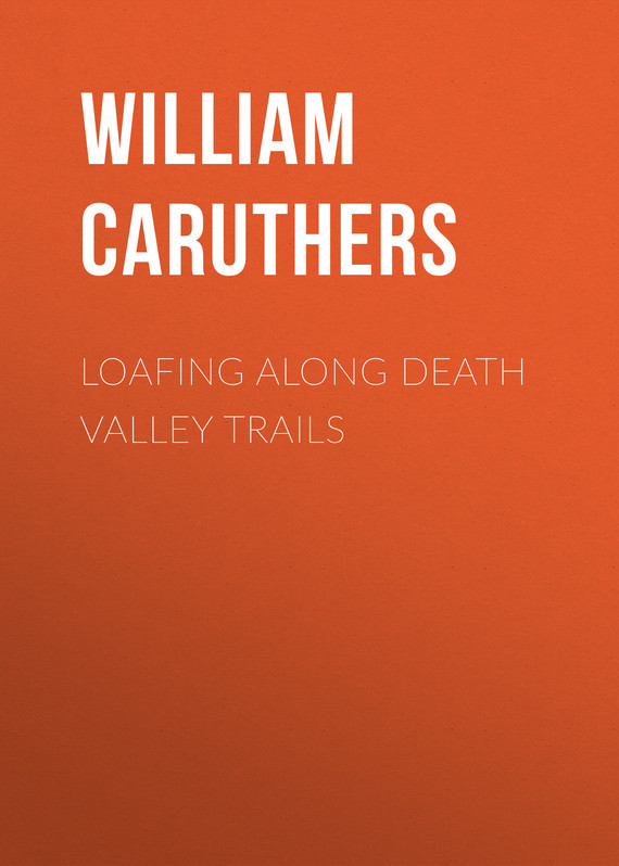 Обложка книги Loafing Along Death Valley Trails, автор Alexander, Caruthers William