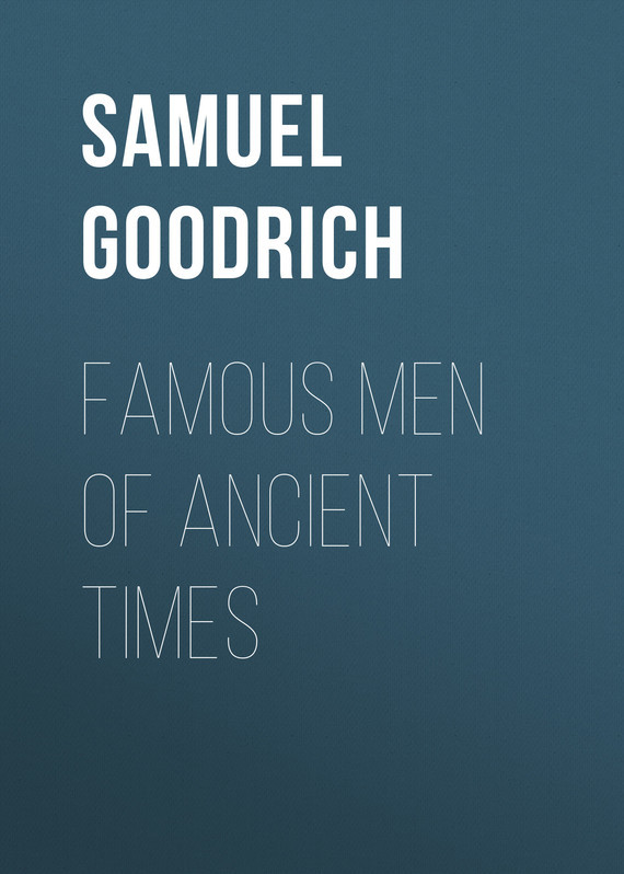 Goodrich Samuel Griswold Famous Men of Ancient Times