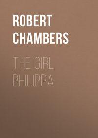 Chambers Robert William - The Girl Philippa