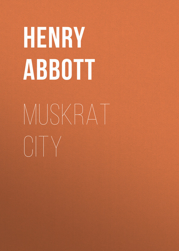 Abbott Henry. Muskrat City