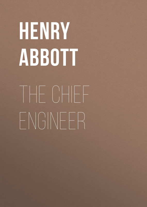 Abbott Henry. The Chief Engineer