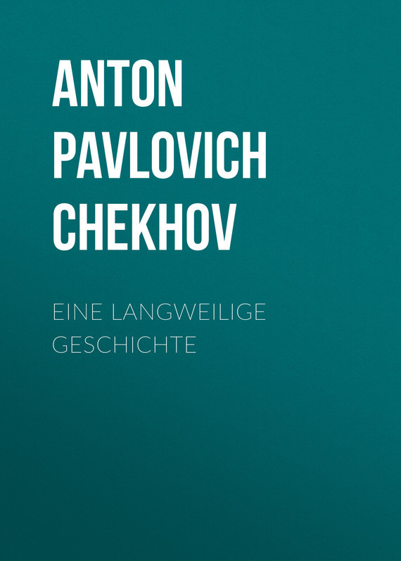 Anton Pavlovich Chekhov Eine langweilige Geschichte anton pavlovich chekhov letters of anton chekhov to his family and friends
