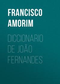 Amorim, Francisco Gomes de  - Diccionario de Jo?o Fernandes
