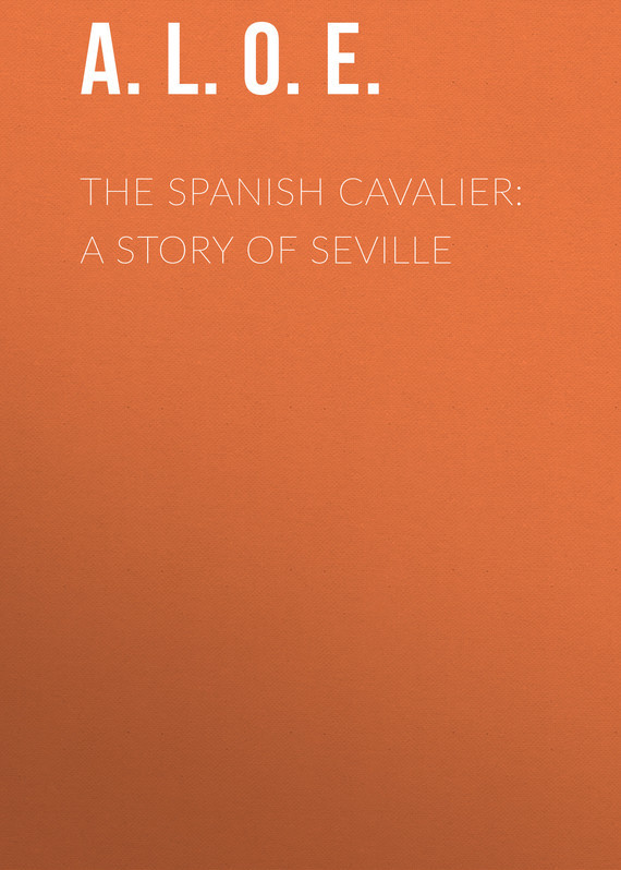 A. L. O. E. The Spanish Cavalier: A Story of Seville пальто alix story alix story mp002xw13vur