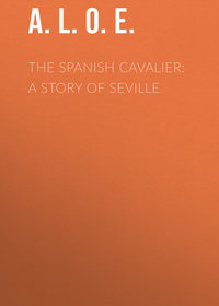 - The Spanish Cavalier: A Story of Seville