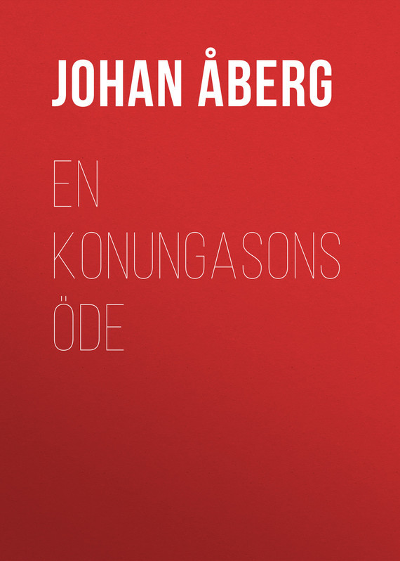 Åberg Johan Olof. En konungasons öde