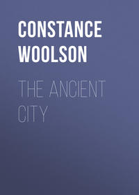 Woolson Constance Fenimore - The Ancient City