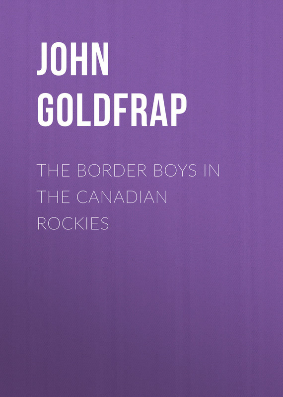 Goldfrap John Henry The Border Boys in the Canadian Rockies рамка schneider electric s52p802j odace