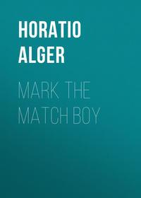 Jr., Horatio Alger  - Mark the Match Boy