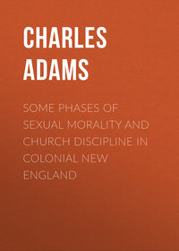 Francis, Adams Charles  - Some Phases of Sexual Morality and Church Discipline in Colonial New England