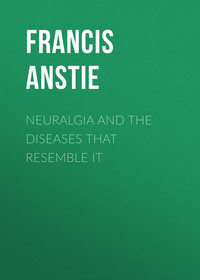 Edmund, Anstie Francis  - Neuralgia and the Diseases that Resemble it