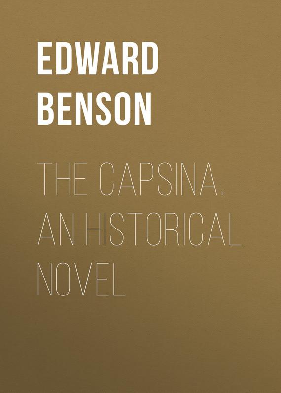 Benson Edward Frederic The Capsina. An Historical Novel