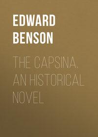 Frederic, Benson Edward  - The Capsina. An Historical Novel
