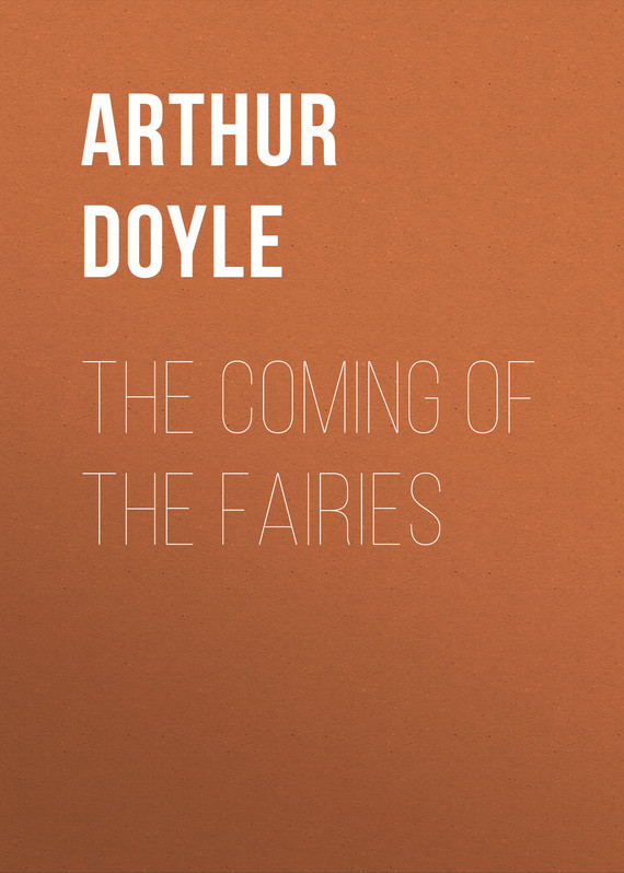 Doyle Arthur Conan The Coming of the Fairies conan doyle a the cabmans story and the disappearance of lady frances carfax