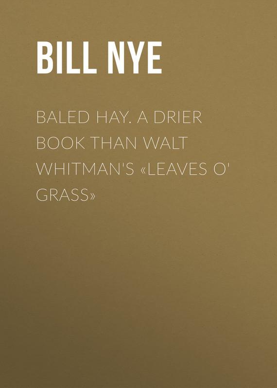 Nye Bill Baled Hay. A Drier Book than Walt Whitman's «Leaves o' Grass» blue grass leaves 3005 2015