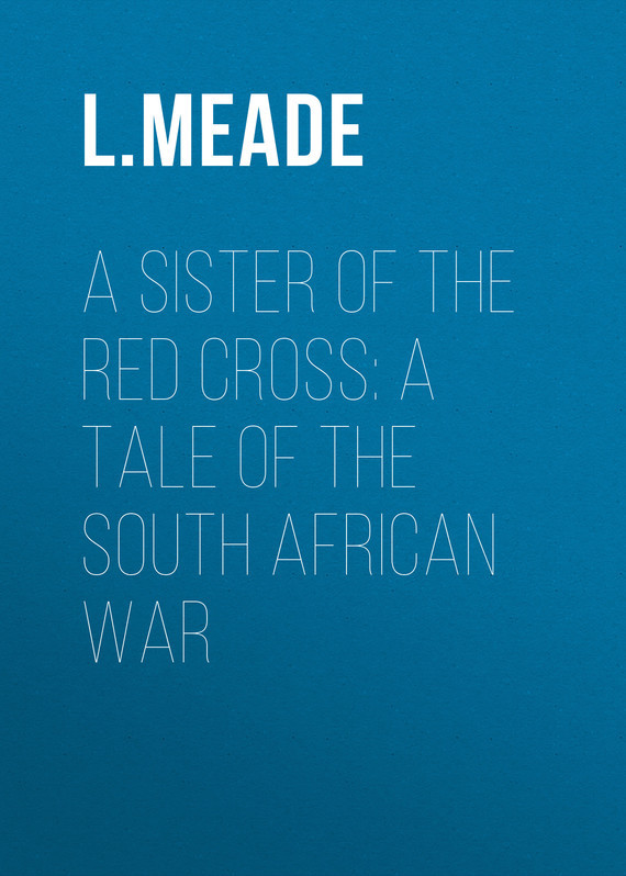 Meade L. T. A Sister of the Red Cross: A Tale of the South African War japan and south korea boutique l
