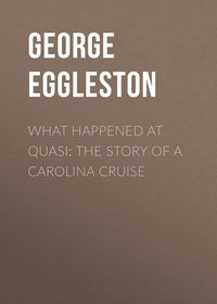 Eggleston George Cary - What Happened at Quasi: The Story of a Carolina Cruise