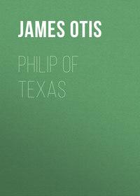 James, Otis  - Philip of Texas