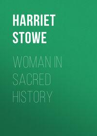 Beecher, Stowe Harriet  - Woman in Sacred History