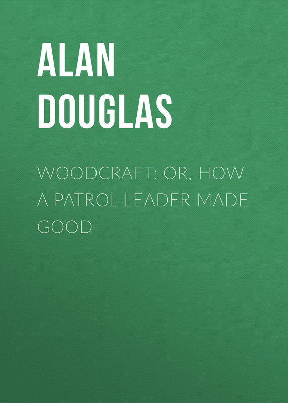 Обложка книги Woodcraft: or, How a Patrol Leader Made Good, автор Captain, Douglas Alan
