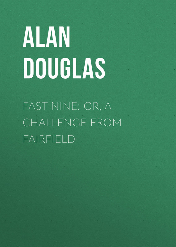 Douglas Alan Captain Fast Nine: or, A Challenge from Fairfield bullies in schools a problem or a challenge