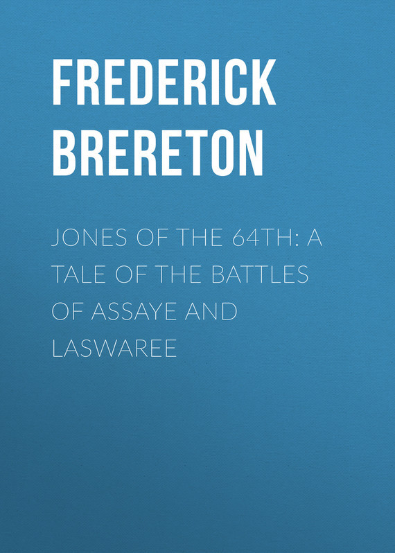 Brereton Frederick Sadleir Jones of the 64th: A Tale of the Battles of Assaye and Laswaree bates arlo mr jacobs a tale of the drummer the reporter and the prestidigitateur