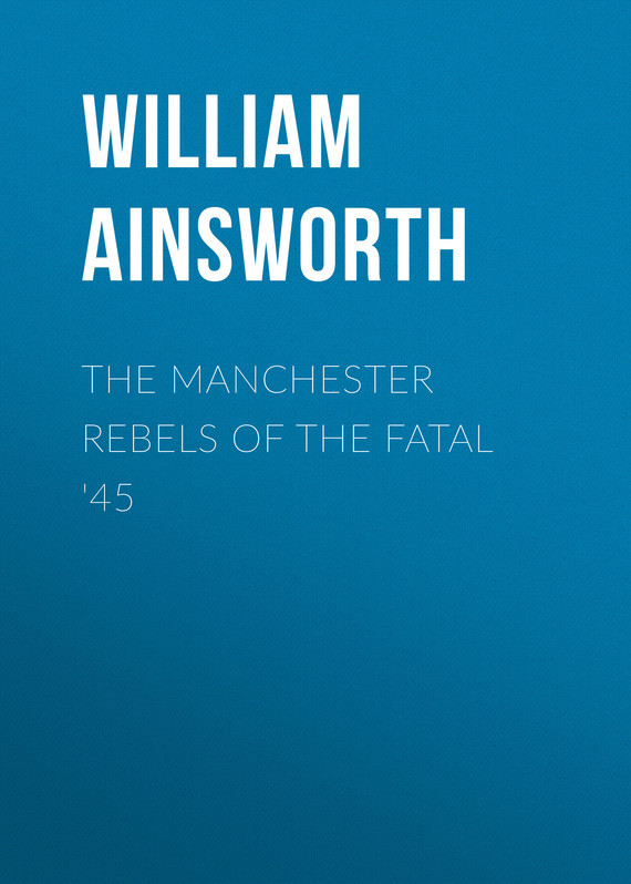 Ainsworth William Harrison The Manchester Rebels of the Fatal '45 the warehouse project manchester
