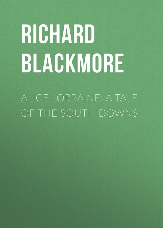Blackmore Richard Doddridge Alice Lorraine: A Tale of the South Downs alice a007f a
