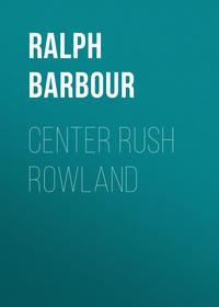 Barbour Ralph Henry - Center Rush Rowland