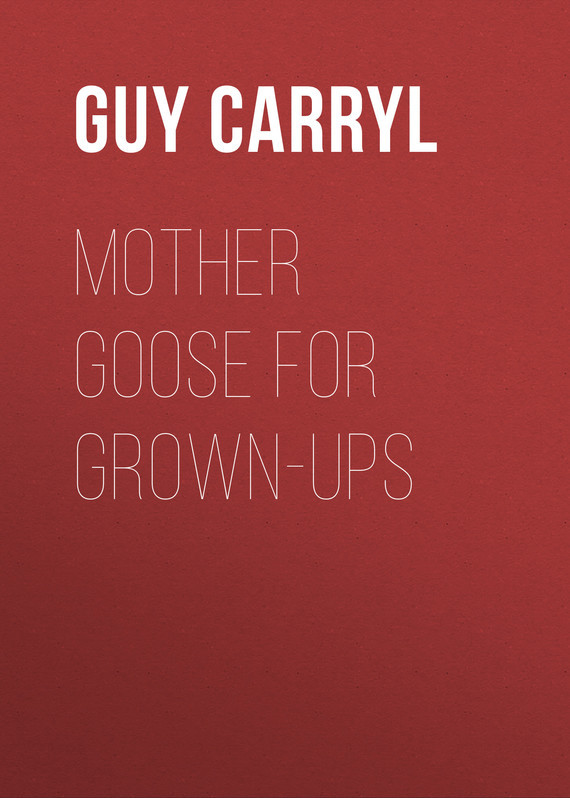 Carryl Guy Wetmore Mother Goose for Grown-ups mother goose rhymes