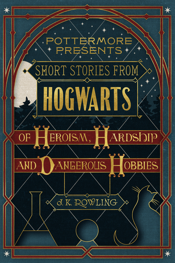 Дж. К. Роулинг Short Stories from Hogwarts of Heroism, Hardship and Dangerous Hobbies irresistible