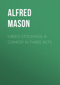 Woodley, Mason Alfred Edward  - Green Stockings: A Comedy in Three Acts