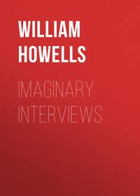 Howells William Dean - Imaginary Interviews