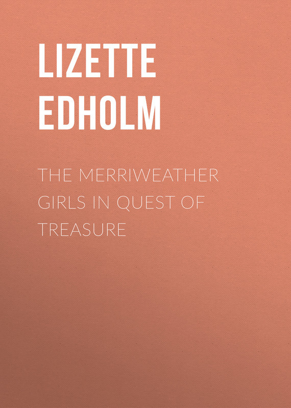 Edholm Lizette M. The Merriweather Girls in Quest of Treasure the quest