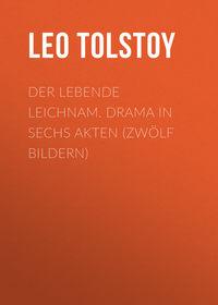 Leo, Tolstoy  - Der lebende Leichnam. Drama in sechs Akten (zw?lf Bildern)