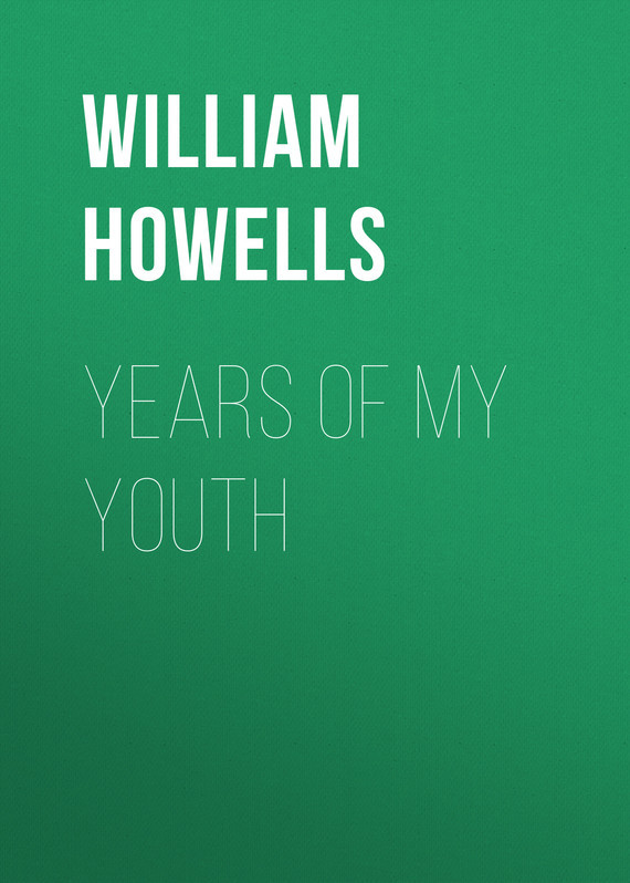 Howells William Dean Years of My Youth wd howells howells rise of silas lapham