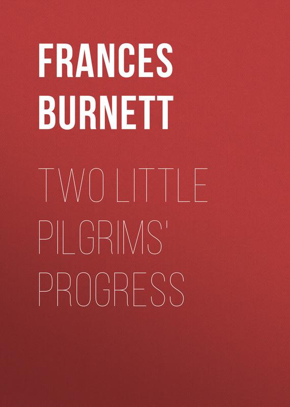 Фрэнсис Элиза Бёрнетт Two Little Pilgrims' Progress фрэнсис элиза бёрнетт таинственный сад