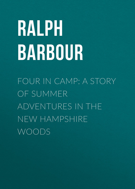 Barbour Ralph Henry Four in Camp: A Story of Summer Adventures in the New Hampshire Woods a summer of drowning