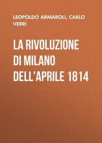 Verri, Carlo  - La rivoluzione di Milano dell'Aprile 1814