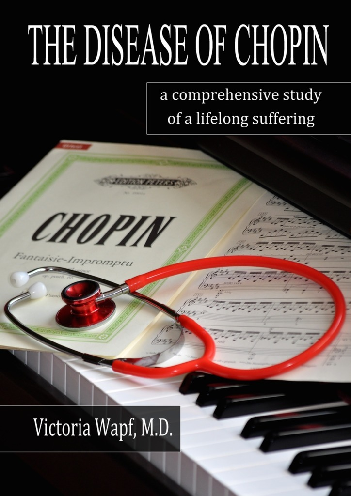 цены Victoria Wapf The Disease of Chopin. A comprehensive study of a lifelong suffering