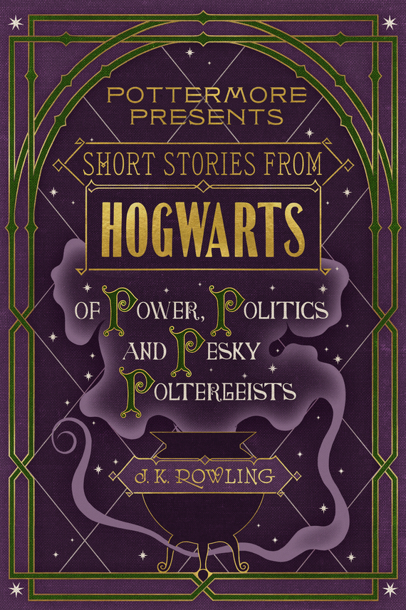 Дж. К. Роулинг Short Stories from Hogwarts of Power, Politics and Pesky Poltergeists femininity the politics of the personal