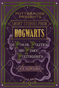 Роулинг, Дж. К.  - Short Stories from Hogwarts of Power, Politics and Pesky Poltergeists