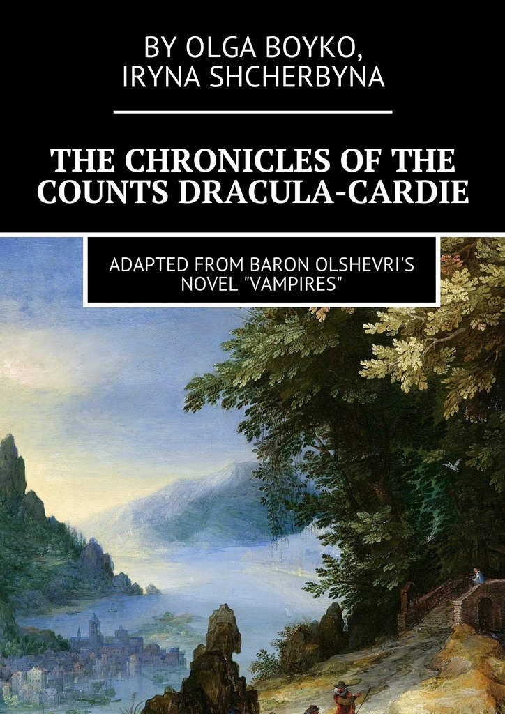 Olga Boyko The Chronicles of the Counts Dracula-Cardie. Adapted from Baron Olshevris novel «Vampires»