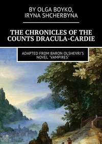 Boyko, Olga  - The Chronicles of the Counts Dracula-Cardie. Adapted from Baron Olshevris novel «Vampires»