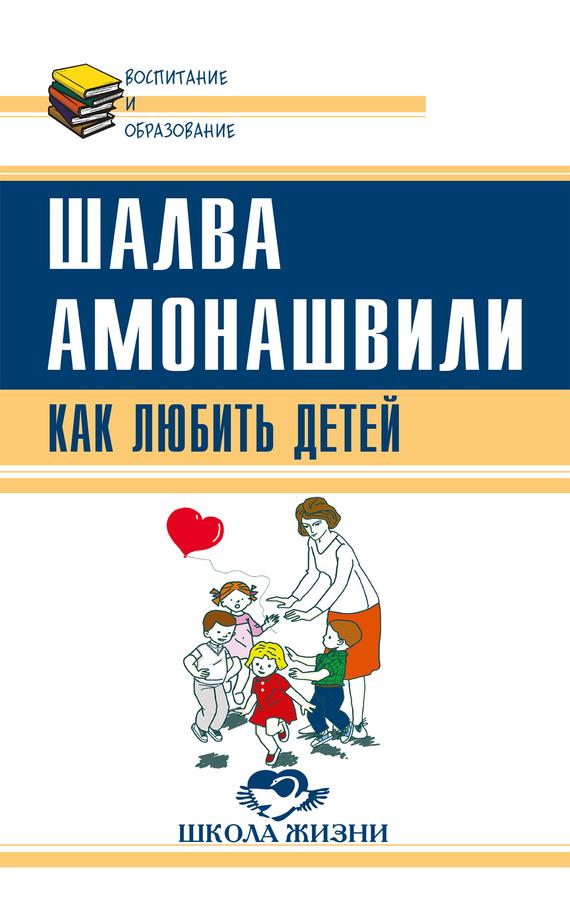 Шалва Амонашвили Как любить детей. Опыт самоанализа амонашвили шалва александрович книги