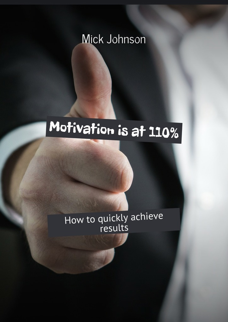 Mick Johnson Motivation is at 110%. How to quickly achieve results