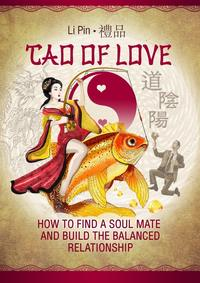 Pin, Li  - Tao of Love. How to find a soul mate and build the balanced relationship