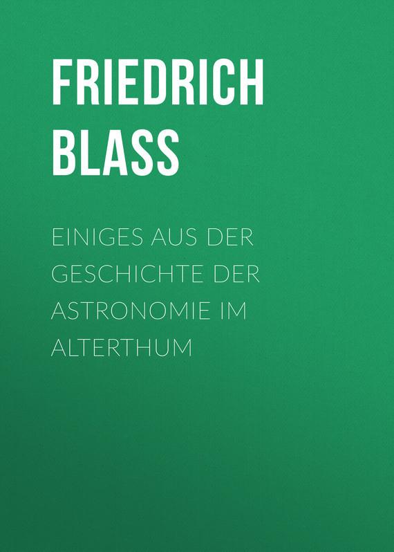 Friedrich Blass Einiges aus der Geschichte der Astronomie im Alterthum дутики der spur der spur de034awkyw71